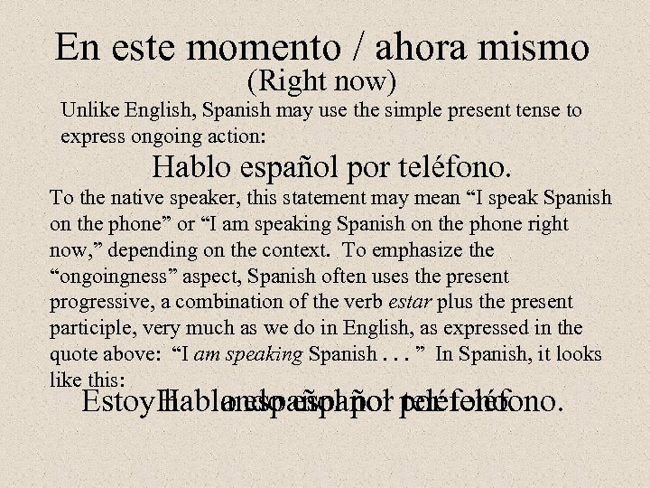 En este momento / ahora mismo (Right now) Unlike English, Spanish may use the