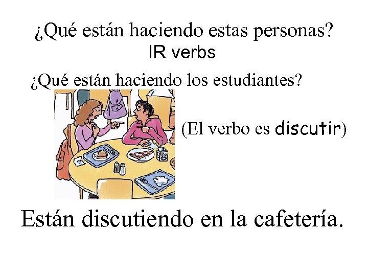 ¿Qué están haciendo estas personas? IR verbs ¿Qué están haciendo los estudiantes? (El verbo