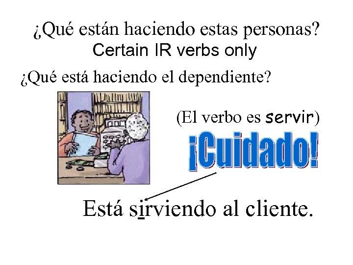 ¿Qué están haciendo estas personas? Certain IR verbs only ¿Qué está haciendo el dependiente?