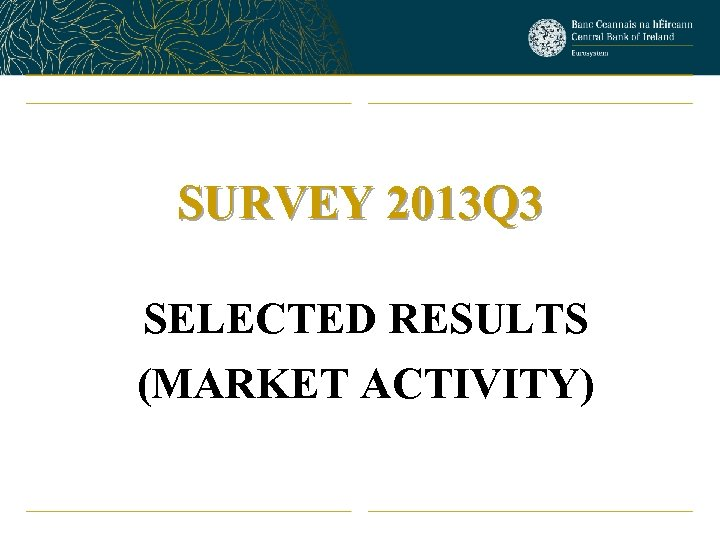 SURVEY 2013 Q 3 SELECTED RESULTS (MARKET ACTIVITY)