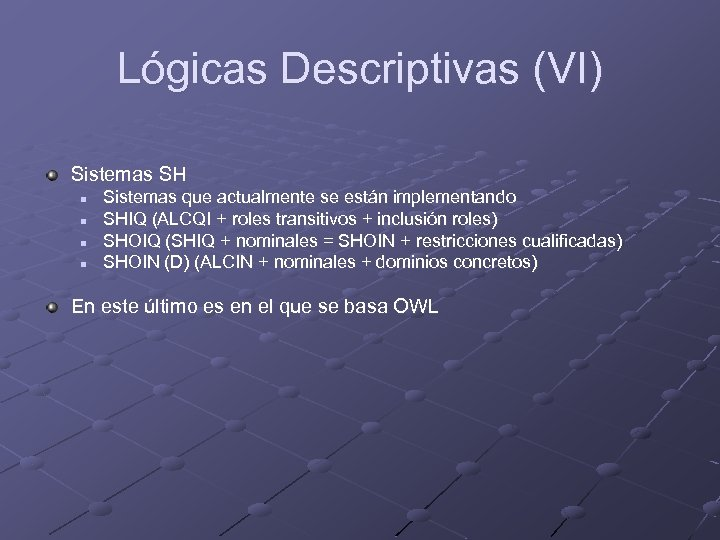 Lógicas Descriptivas (VI) Sistemas SH n n Sistemas que actualmente se están implementando SHIQ