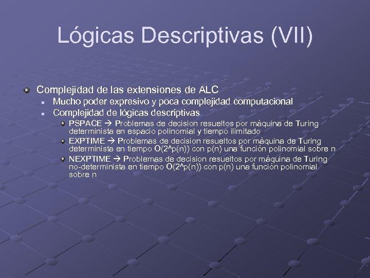 Lógicas Descriptivas (VII) Complejidad de las extensiones de ALC n n Mucho poder expresivo