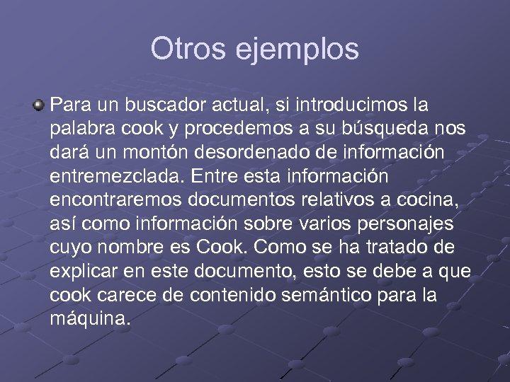 Otros ejemplos Para un buscador actual, si introducimos la palabra cook y procedemos a