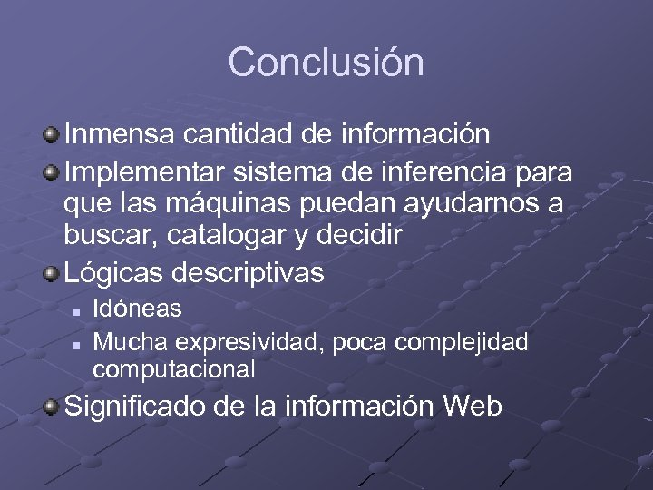 Conclusión Inmensa cantidad de información Implementar sistema de inferencia para que las máquinas puedan