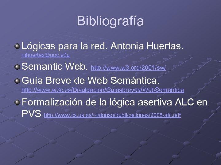 Bibliografía Lógicas para la red. Antonia Huertas. mhuertas@uoc. edu Semantic Web. http: //www. w