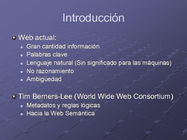 Introducción Web actual: n n n Gran cantidad información Palabras clave Lenguaje natural (Sin