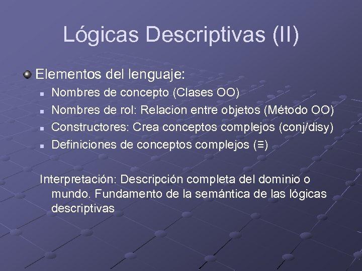 Lógicas Descriptivas (II) Elementos del lenguaje: n n Nombres de concepto (Clases OO) Nombres