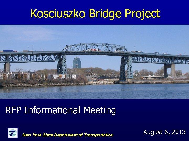 Kosciuszko Bridge Project RFP Informational Meeting New York State Department of Transportation August 6,