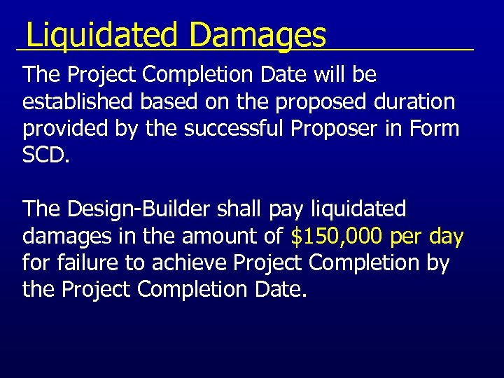 Liquidated Damages The Project Completion Date will be established based on the proposed
