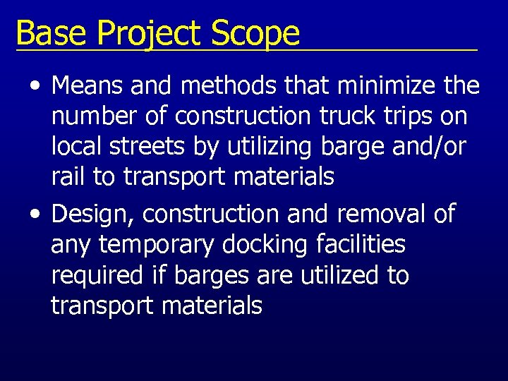 Base Project Scope • Means and methods that minimize the number of construction truck