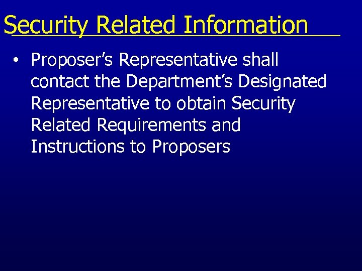 Security Related Information • Proposer's Representative shall contact the Department's Designated Representative to obtain