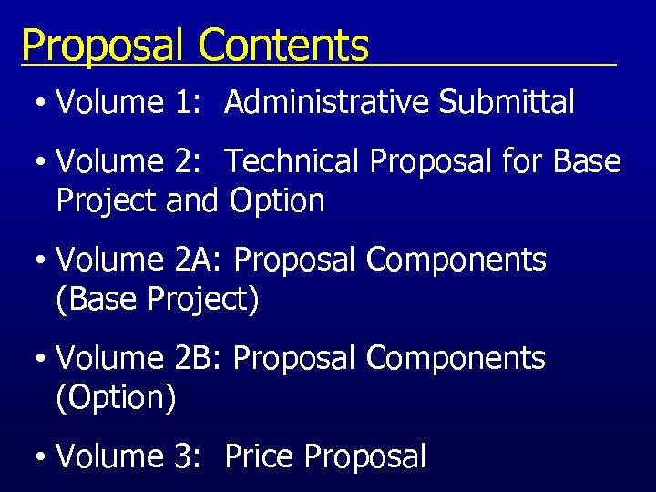 Proposal Contents • Volume 1: Administrative Submittal • Volume 2: Technical Proposal for Base