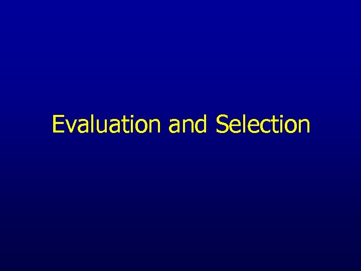 Evaluation and Selection