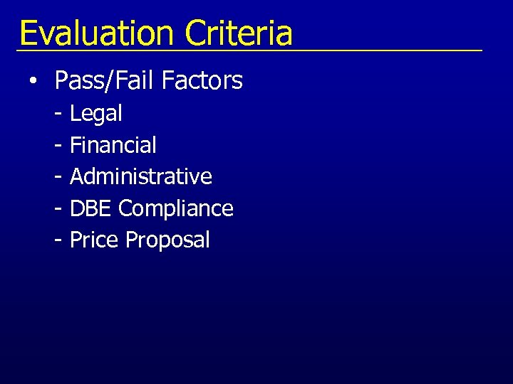 Evaluation Criteria • Pass/Fail Factors - Legal - Financial - Administrative - DBE Compliance