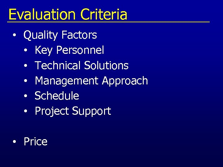 Evaluation Criteria • Quality Factors • Key Personnel • Technical Solutions • Management Approach