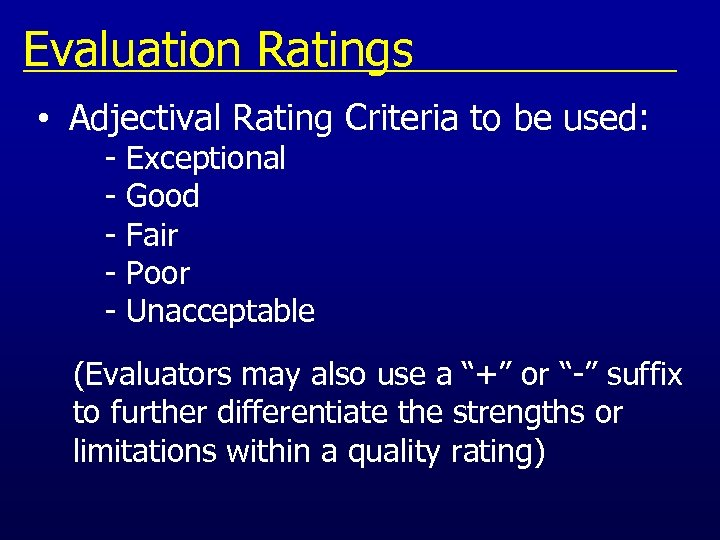 Evaluation Ratings • Adjectival Rating Criteria to be used: - Exceptional - Good -
