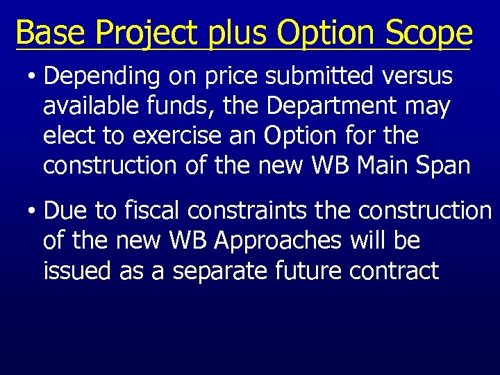 Base Project plus Option Scope • Depending on price submitted versus available funds, the