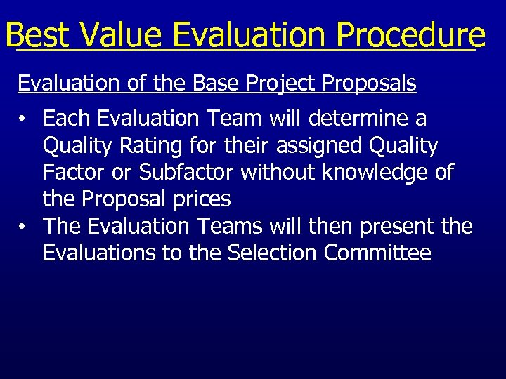 Best Value Evaluation Procedure Evaluation of the Base Project Proposals • Each Evaluation Team