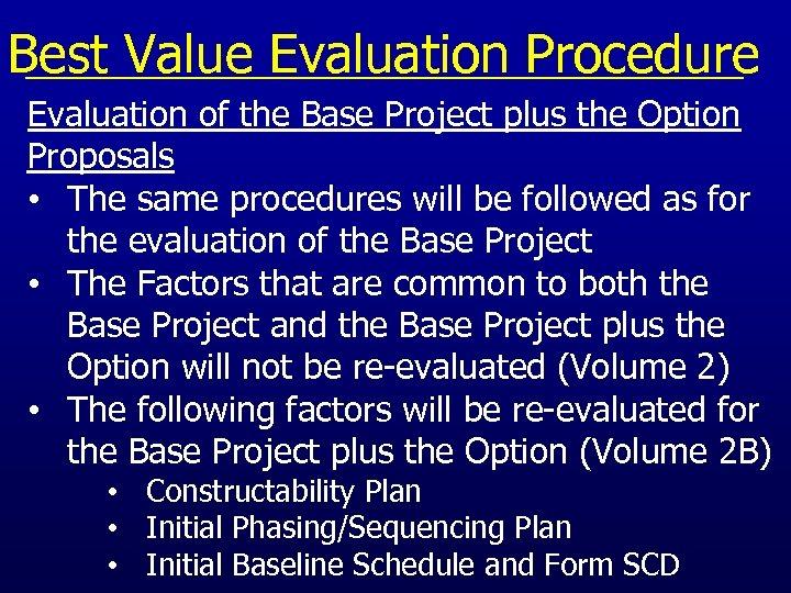 Best Value Evaluation Procedure Evaluation of the Base Project plus the Option Proposals •
