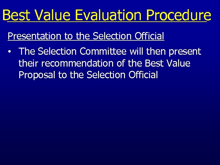 Best Value Evaluation Procedure Presentation to the Selection Official • The Selection Committee will