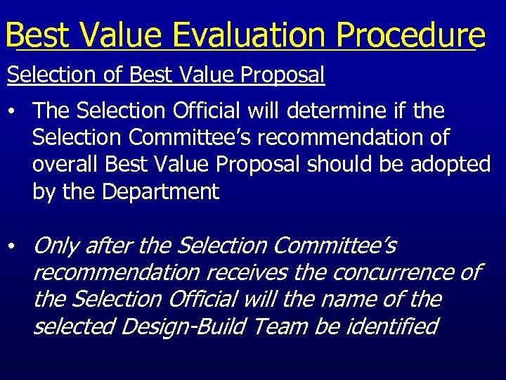 Best Value Evaluation Procedure Selection of Best Value Proposal • The Selection Official will
