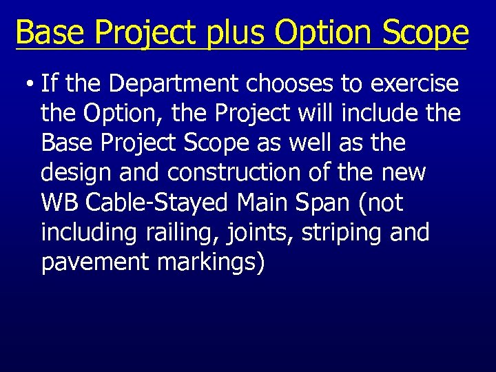 Base Project plus Option Scope • If the Department chooses to exercise the Option,