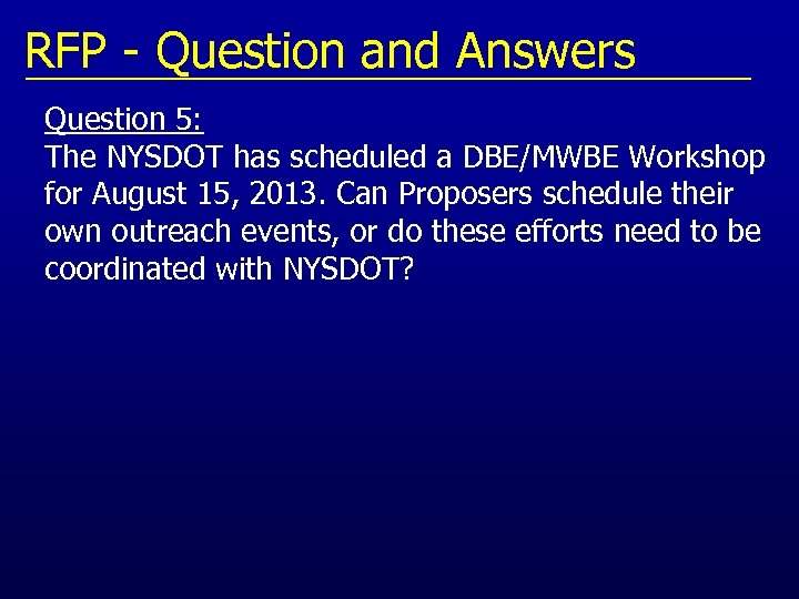 RFP - Question and Answers Question 5: The NYSDOT has scheduled a DBE/MWBE Workshop