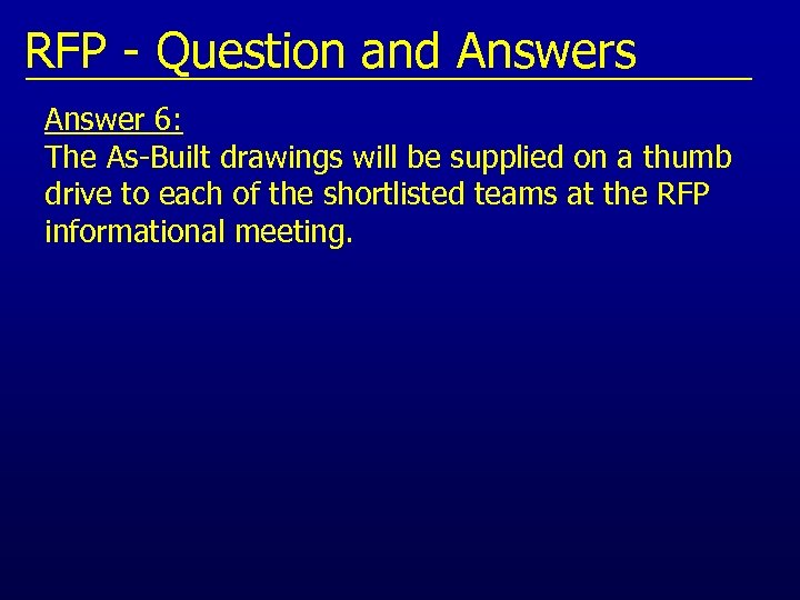 RFP - Question and Answers Answer 6: The As-Built drawings will be supplied on