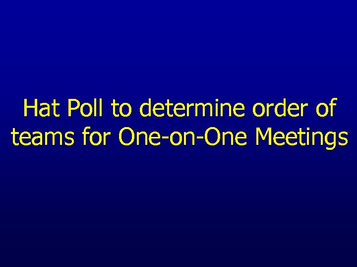 Hat Poll to determine order of teams for One-on-One Meetings