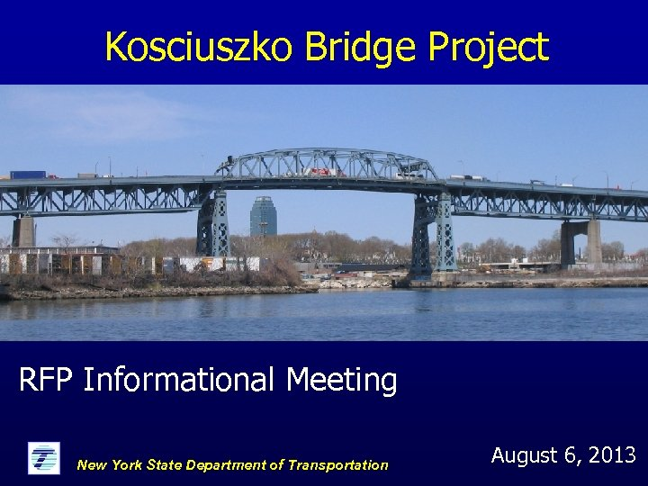 Kosciuszko Bridge Project RFP Informational Meeting New York State Department of Transportation August 6,