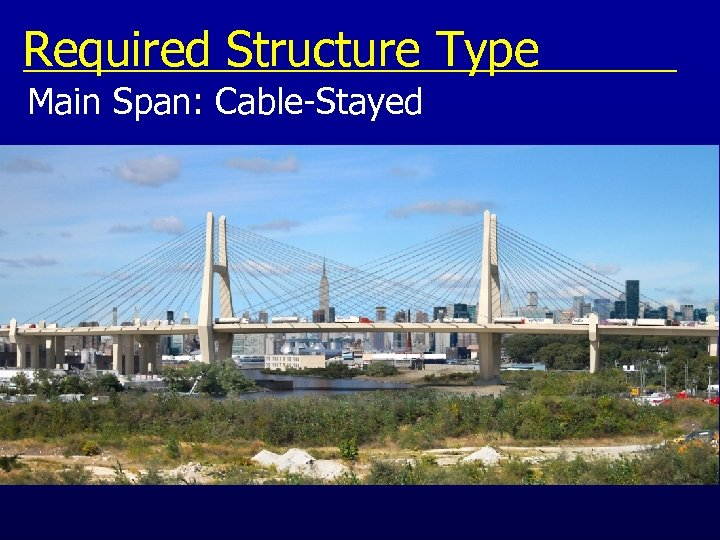 Required Structure Type Main Span: Cable-Stayed