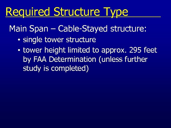 Required Structure Type Main Span – Cable-Stayed structure: • single tower structure • tower