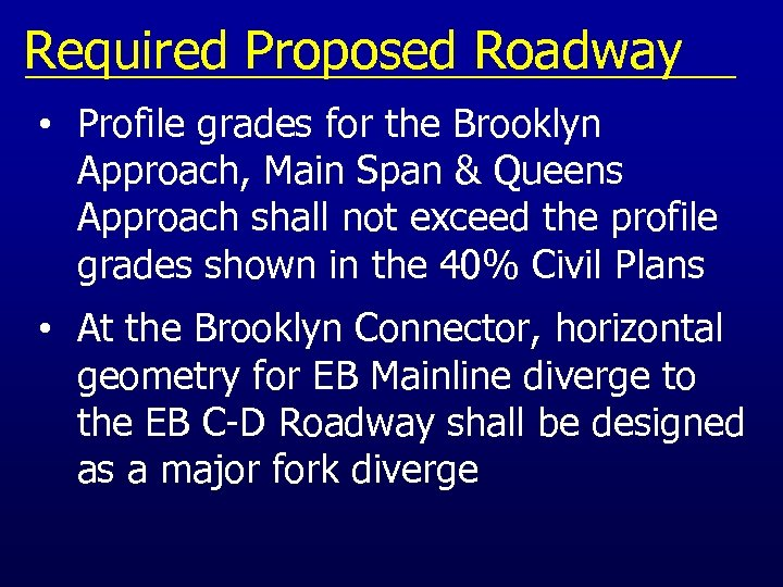 Required Proposed Roadway • Profile grades for the Brooklyn Approach, Main Span & Queens