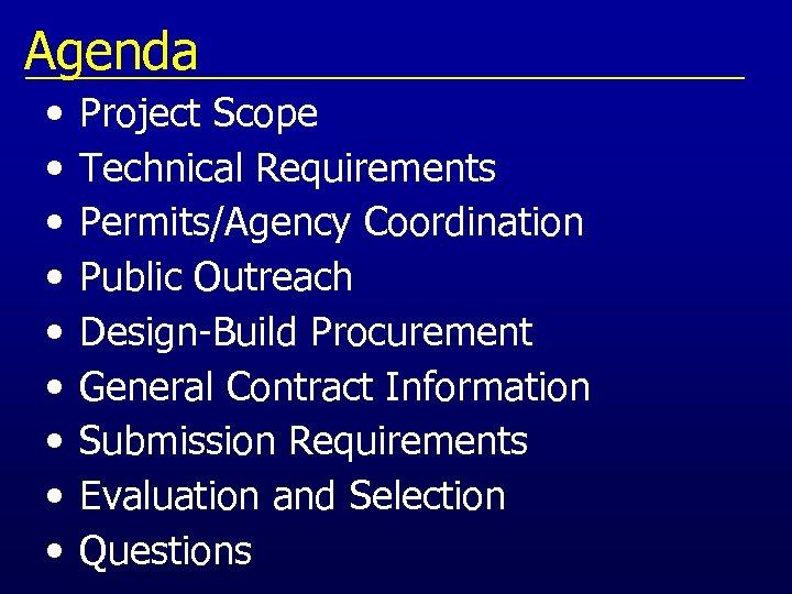 Agenda • • • Project Scope Technical Requirements Permits/Agency Coordination Public Outreach Design-Build Procurement