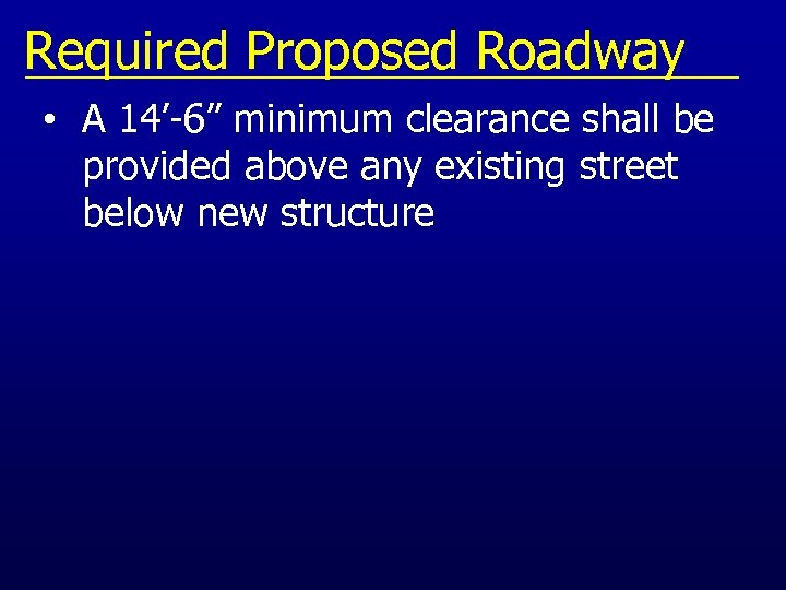 "Required Proposed Roadway • A 14'-6"" minimum clearance shall be provided above any existing"