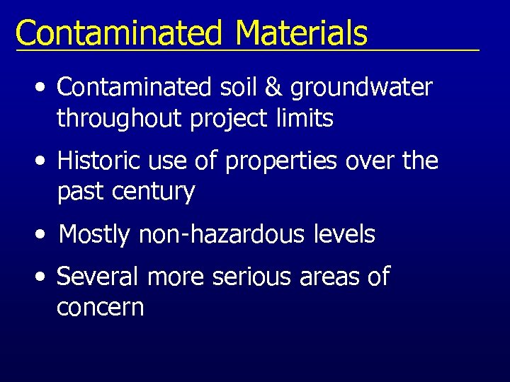 Contaminated Materials • Contaminated soil & groundwater throughout project limits • Historic use of