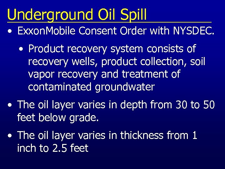 Underground Oil Spill • Exxon. Mobile Consent Order with NYSDEC. • Product recovery system