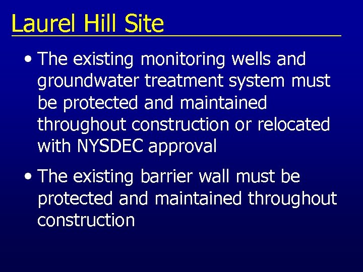 Laurel Hill Site • The existing monitoring wells and groundwater treatment system must be