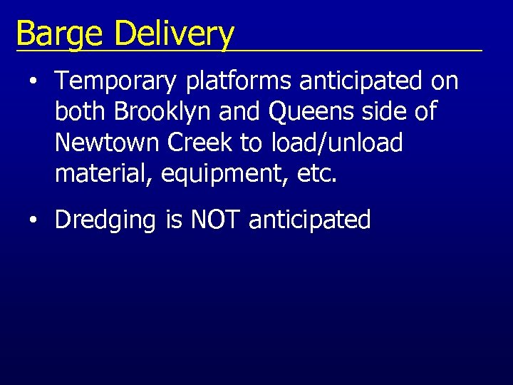 Barge Delivery • Temporary platforms anticipated on both Brooklyn and Queens side of Newtown