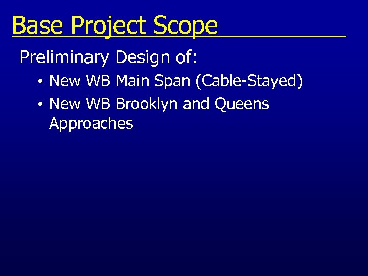 Base Project Scope Preliminary Design of: • New WB Main Span (Cable-Stayed) • New