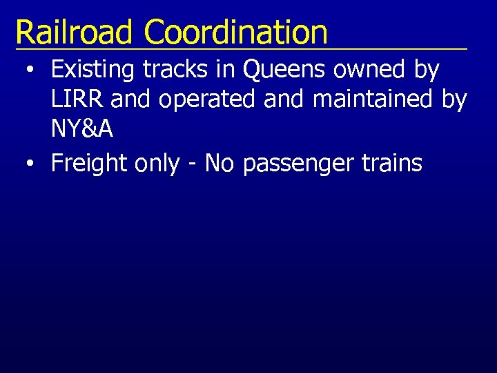 Railroad Coordination • Existing tracks in Queens owned by LIRR and operated and maintained