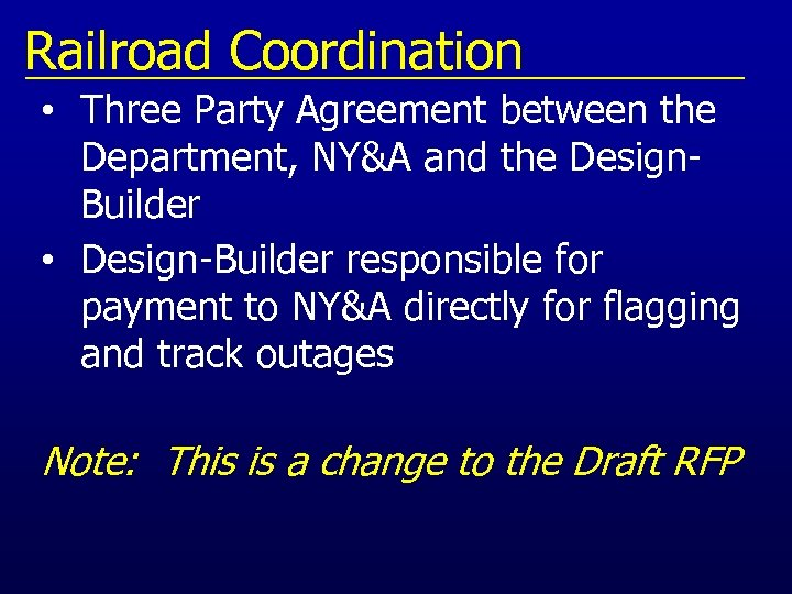 Railroad Coordination • Three Party Agreement between the Department, NY&A and the Design. Builder