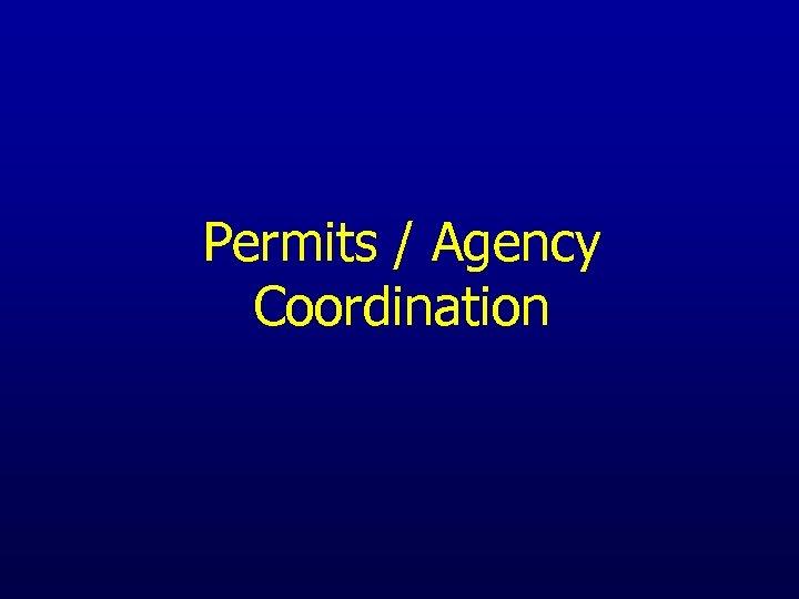 Permits / Agency Coordination