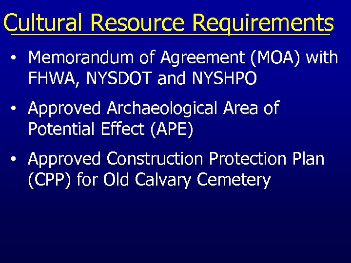 Cultural Resource Requirements • Memorandum of Agreement (MOA) with FHWA, NYSDOT and NYSHPO •