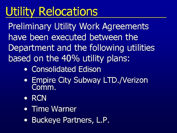 Utility Relocations Preliminary Utility Work Agreements have been executed between the Department and the