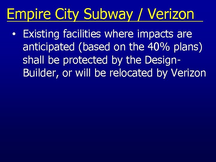 Empire City Subway / Verizon • Existing facilities where impacts are anticipated (based on