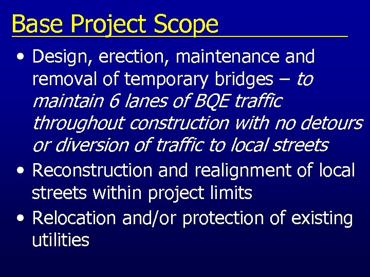 Base Project Scope • Design, erection, maintenance and removal of temporary bridges – to