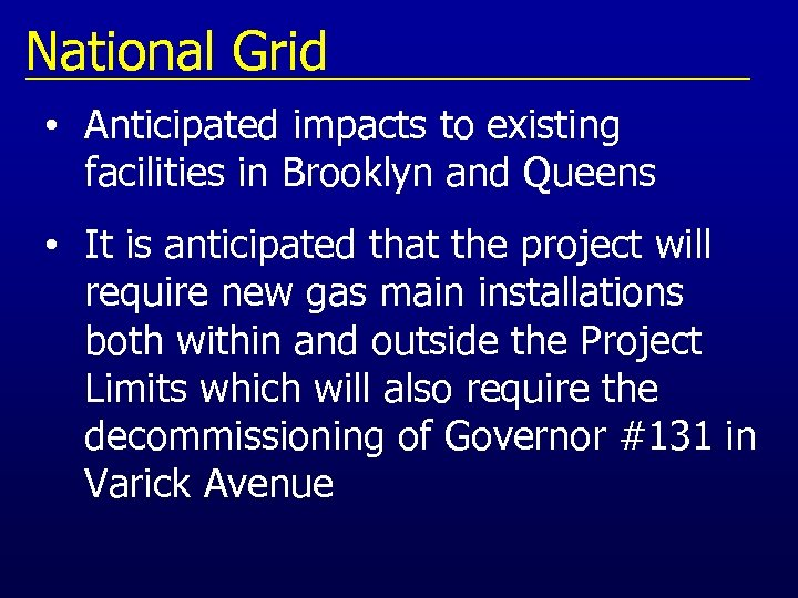 National Grid • Anticipated impacts to existing facilities in Brooklyn and Queens • It