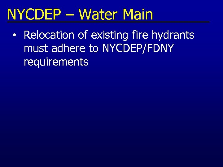 NYCDEP – Water Main • Relocation of existing fire hydrants must adhere to NYCDEP/FDNY