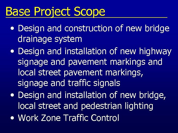 Base Project Scope • Design and construction of new bridge drainage system • Design